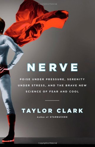 Nerve Poise under Pressure, Serenity under Stress, and the Brave New Science of Fear and Cool  2011 edition cover