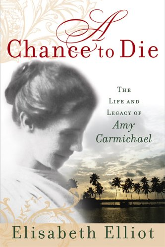 Chance to Die The Life and Legacy of Amy Carmichael N/A edition cover