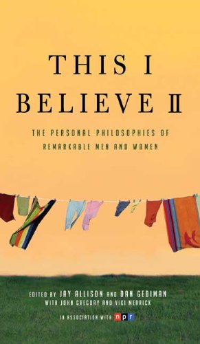This I Believe II The Personal Philosophies of Remarkable Men and Women N/A edition cover