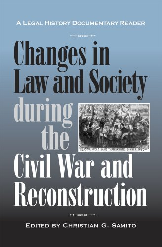 Changes in Law and Society During the Civil War and Reconstruction A Legal History Documentary Reader 2nd 2009 edition cover
