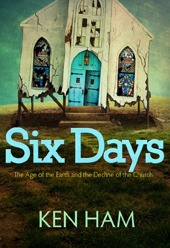 Six Days: The Age of the Earth and the Decline of the Church  2013 9780890517895 Front Cover