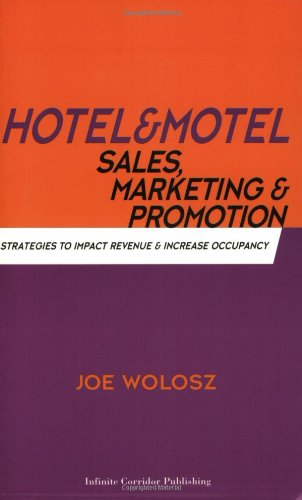 Hotel and Motel Sales, Marketing and Promotion : Strategies to Impact Revenue and Increase Occupancy for Smaller Lodging Properties N/A 9780965729895 Front Cover