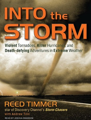 Into the Storm: Violent Tornadoes, Killer Hurricanes, and Death-defying Adventures in Extreme Weather  2010 9781400117895 Front Cover