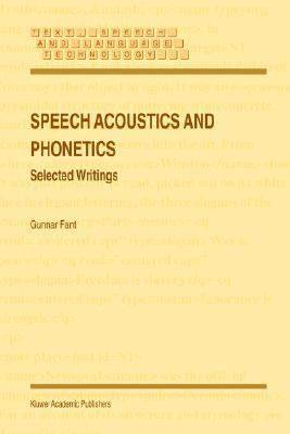 Speech Acoustics and Phonetics Selected Writings  2005 9781402027895 Front Cover