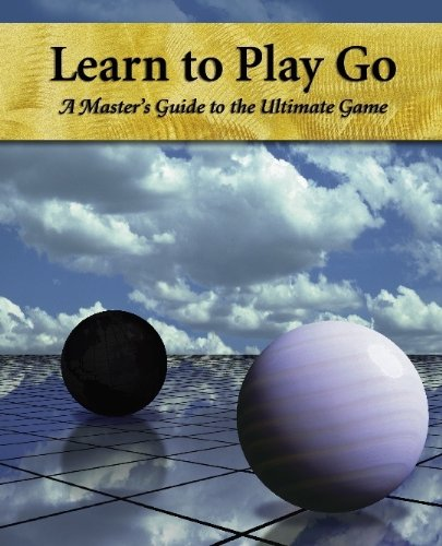 Learn to Play Go A Master's Guide to the Ultimate Game (Volume I) N/A edition cover