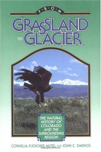 From Grassland to Glacier The Natural History of Colorado and the Surrounding Region  1992 (Revised) edition cover