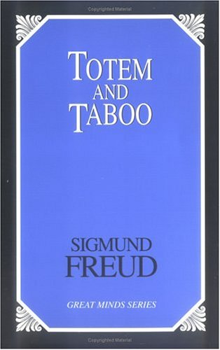 Totem and Taboo Resemblances Between the Psychic Lives of Savages and Neurotics  2000 (Unabridged) 9781573927895 Front Cover