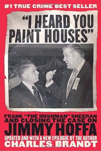 """I Heard You Paint Houses Frank """"The Irishman"""" Sheeran and Closing the Case on Jimmy Hoffa  2005 edition cover"""
