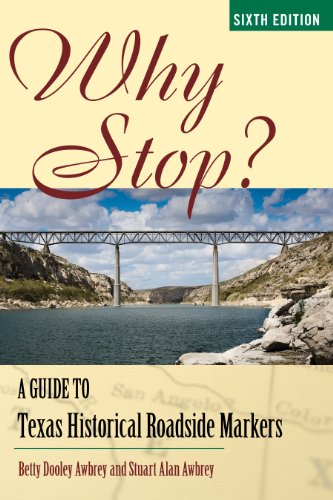Why Stop? A Guide to Texas Roadside Historical Markers 6th 9781589797895 Front Cover