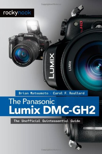 Panasonic Lumix DMC-GH2 The Unofficial Quintessential Guide  2012 9781933952895 Front Cover