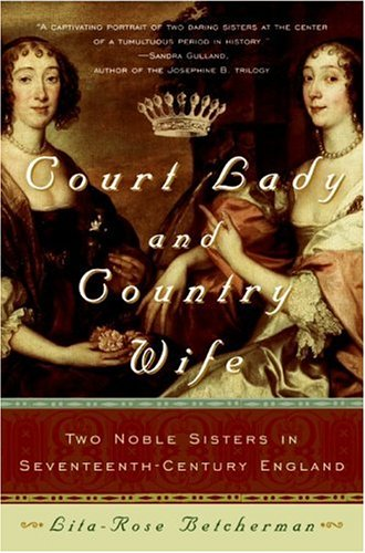 Court Lady and Country Wife Two Noble Sisters in Seventeenth-Century England N/A 9780060762896 Front Cover