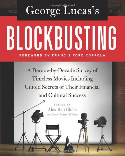 George Lucas's Blockbusting A Decade-By-Decade Survey of Timeless Movies Including Untold Secrets of Their Financial and Cultural Success N/A 9780061778896 Front Cover