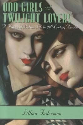 Odd Girls and Twilight Lovers A History of Lesbian Life in Twentieth-Century America  2011 edition cover