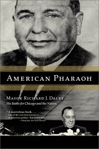 American Pharaoh Mayor Richard J. Daley - His Battle for Chicago and the Nation N/A edition cover