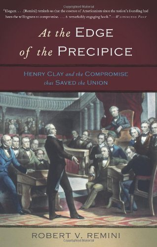 At the Edge of the Precipice Henry Clay and the Compromise That Saved the Union N/A edition cover