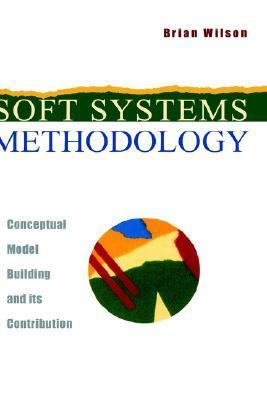 Soft Systems Methodology Conceptual Model Building and Its Contribution  2001 9780471894896 Front Cover