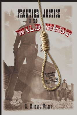 Frontier Justice Bungled, Bizarre, and Fascinating Executions in the Wild West  2007 edition cover