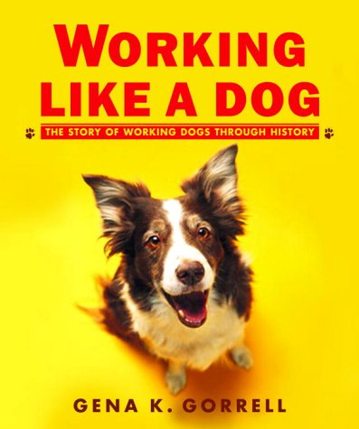 Working Like a Dog The Story of Working Dogs Through History  2003 9780887765896 Front Cover