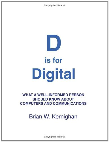 D Is for Digital What a Well-Informed Person Should Know about Computers and Communications N/A 9781463733896 Front Cover