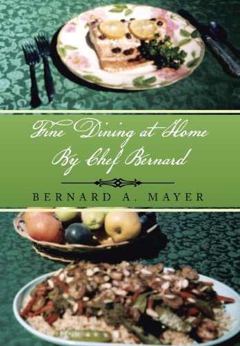Fine Dining at Home by Chef Bernard:   2013 9781483616896 Front Cover