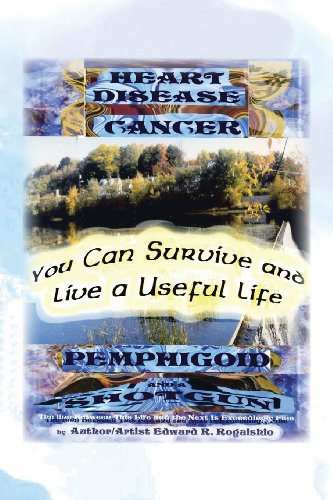 You Can Survive and Live a Useful Life: Heart Desease, Cancer, Pemphigoid and a Shotgun  2013 9781483632896 Front Cover