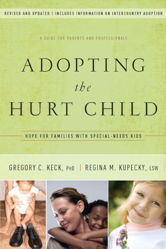 Adopting the Hurt Child Hope for Families with Special-Needs Kids 3rd 2009 (Revised) edition cover