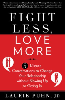 Fight Less, Love More 5-Minute Conversations to Change Your Relationship Without Blowing up or Giving In N/A edition cover