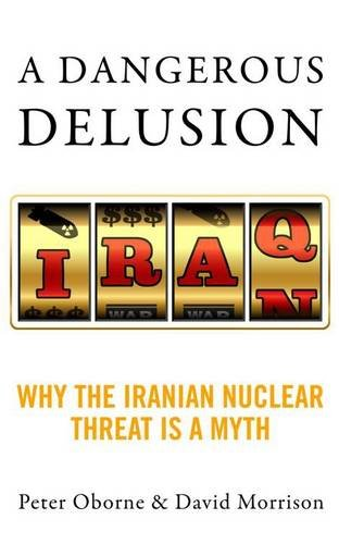 Dangerous Delusion Why the West Is Wrong about Nuclear Iran  2013 edition cover