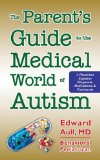 Parent's Guide to the Medical World of Autism A Physician Explains Diagnosis, Medications and Treatments  2013 9781935274896 Front Cover