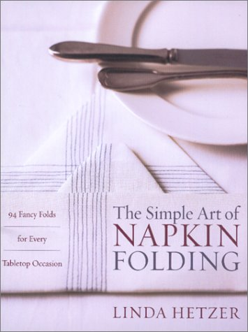 Simple Art of Napkin Folding 94 Fancy Folds for Every Tabletop Occasion  1980 9780060934897 Front Cover
