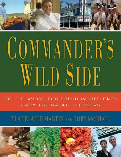 Commander's Wild Side Bold Flavors for Fresh Ingredients from the Great Outdoors N/A 9780061119897 Front Cover