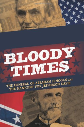 Bloody Times The Funeral of Abraham Lincoln and the Manhunt for Jefferson Davis  2011 edition cover