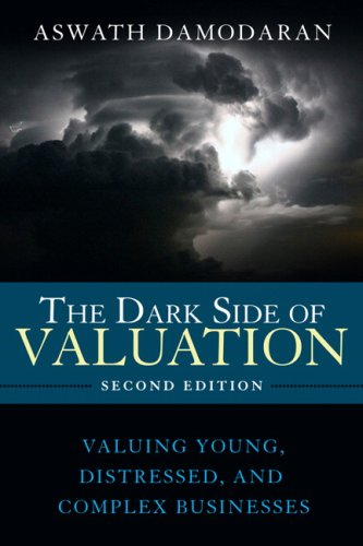 Dark Side of Valuation Valuing Young, Distressed, and Complex Businesses 2nd 2010 edition cover