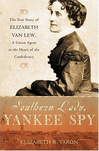 Southern Lady, Yankee Spy The True Story of Elizabeth Van Lew, a Union Agent in the Heart of the Confederacy  2005 edition cover