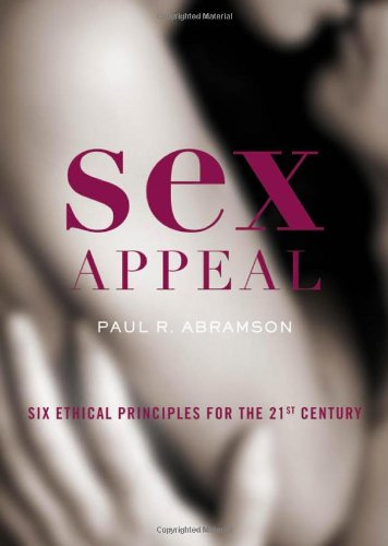 Sex Appeal Six Ethical Principles for the 21st Century  2010 9780195393897 Front Cover