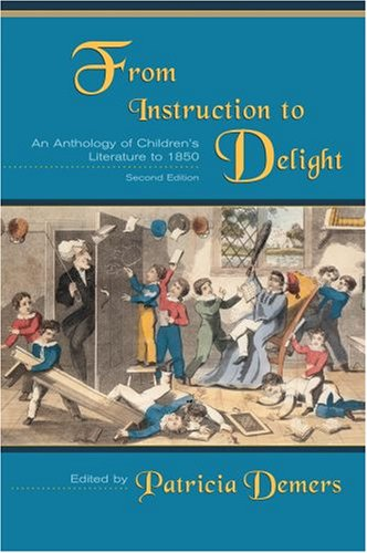 From Instruction to Delight An Anthology of Children's Literature to 1850 2nd 2003 (Revised) 9780195418897 Front Cover
