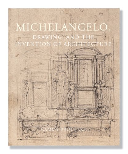 Michelangelo, Drawing, and the Invention of Architecture   2007 9780300124897 Front Cover