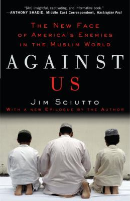 Against Us The New Face of America's Enemies in the Muslim World N/A edition cover