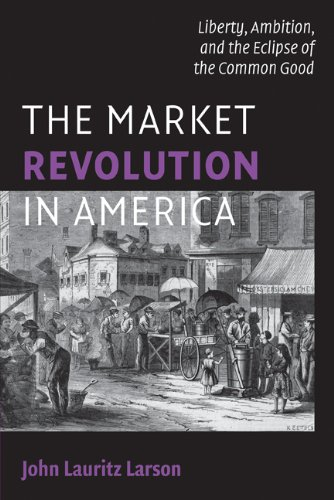 Market Revolution in America Liberty, Ambition, and the Eclipse of the Common Good  2010 edition cover