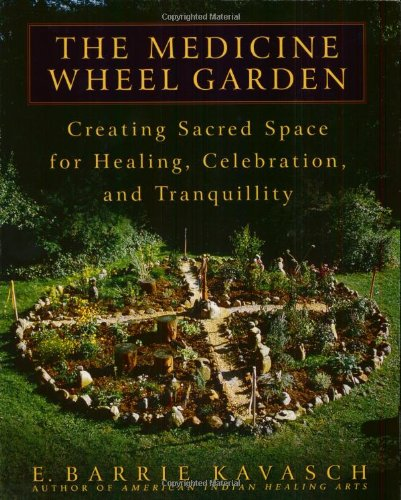 Medicine Wheel Garden Creating Sacred Space for Healing, Celebration, and Tranquillity  2002 9780553380897 Front Cover