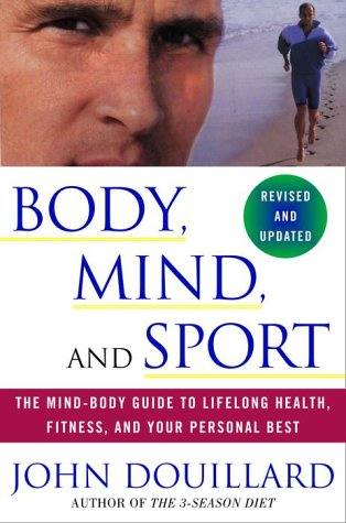Body, Mind, and Sport The Mind-Body Guide to Lifelong Health, Fitness, and Your Personal Best  2001 (Revised) edition cover