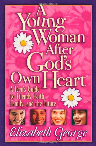 Young Woman after God's Own Heart A Teen's Guide to Friends, Faith, Family, and the Future  2003 edition cover