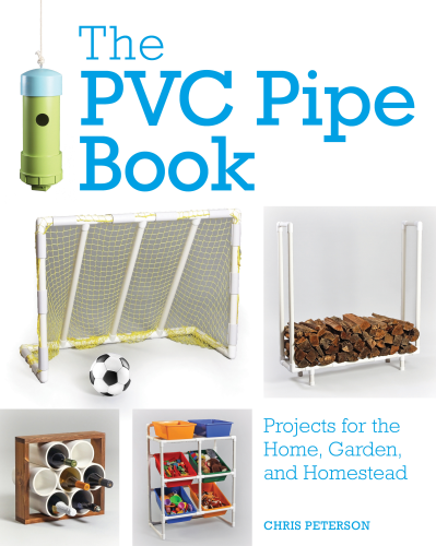 PVC Pipe Book Projects for the Home, Garden, and Homestead  2018 9780760360897 Front Cover