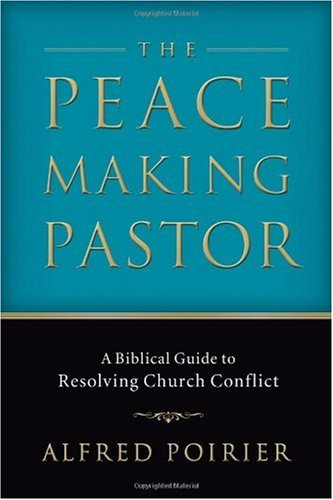 Peacemaking Pastor A Biblical Guide to Resolving Church Conflict  2006 edition cover