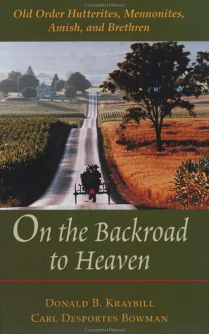 On the Backroad to Heaven Old Order Hutterites, Mennonites, Amish, and Brethren  2001 (Reprint) edition cover