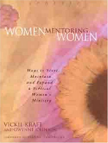 Women Mentoring Women Ways to Start, Maintain, and Expand a Biblical Women's Ministry  2003 (Workbook) edition cover