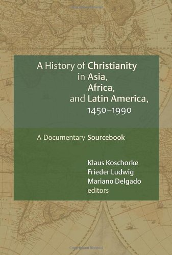 History of Christianity in Asia, Africa, and Latin America, 1450-1990 A Documentary Sourcebook  2007 edition cover