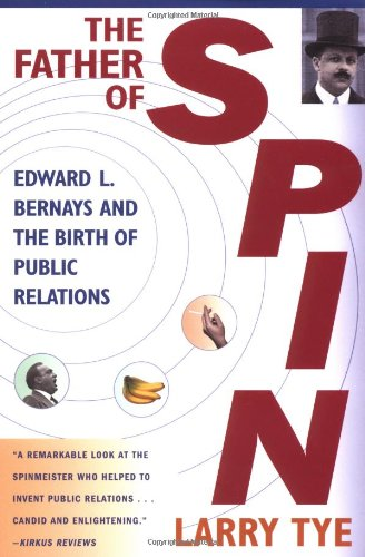 Father of Spin Edward L. Bernays and the Birth of Public Relations  2006 (Revised) edition cover