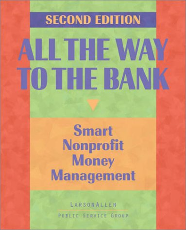 All the Way to the Bank : Smart Nonprofit Money Management 2nd 2002 (Revised) 9780965220897 Front Cover