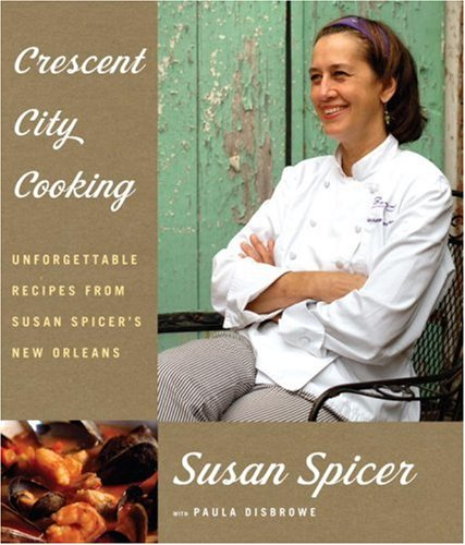 Crescent City Cooking Unforgettable Recipes from Susan Spicer's New Orleans  2007 9781400043897 Front Cover